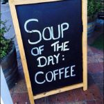 Soup of the day…
